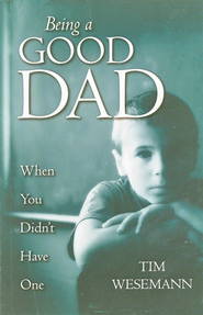 Being a Good Dad: When You Didn't Have One   -     By: Tim Wesemann