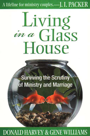 Living in a Glass House: Surviving the Scrutiny of Ministry and Marriage  -     By: Donald Harvey, Gene Williams