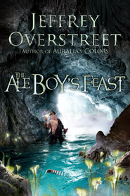 The Ale Boy's Feast: A Novel - eBook  -     By: Jeffrey Overstreet