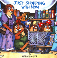 Just Shopping With Mom  -     By: Mercer Mayer