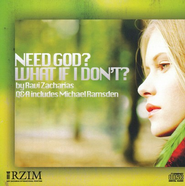 Need God? What If I Don't?  2 CDs   -     By: Ravi Zacharias