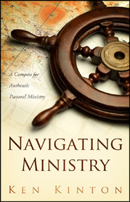Navigating Ministry: A Compass for Authentic Pastoral Ministry  -     By: Ken Kinton