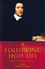 A Following Holy Life: Jeremy Taylor and his Writings  -     By: Kenneth Stevenson