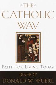The Catholic Way: Faith for Living Today - eBook  -     By: Donald Wuerl