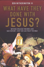 What Have They Done with Jesus? Beyond Strange Theories and Bad History  -     By: Ben Witherington III