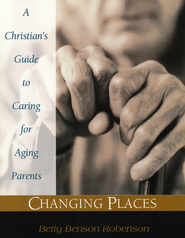 Changing Places: A Christian's Guide to Caring for Aging Parents  -     By: Betty Benson Roberson