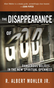 The Disappearance of God: Dangerous Beliefs in the New Spiritual Openness - eBook  -     By: R. Albert Mohler Jr.