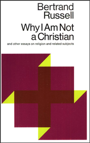 Why I Am Not a Christian   -              By: Bertrand Russell