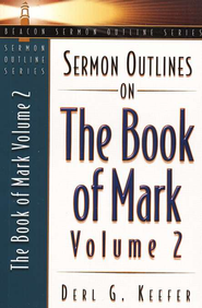 Sermon Outlines on the Book of Mark, Volume 2  -     By: Derl Keefer