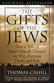 The Gifts of the Jews: How a Tribe of Desert Nomads Changed the Way Everyone Thinks and Feels - eBook  -     By: Thomas Cahill