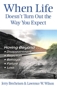 When Life Doesn't Turn Out the Way You Expect   -     By: Jerry Brecheisen, Lawrence W. Wilson