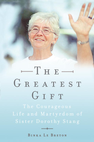 The Greatest Gift: The Courageous Life and Martyrdom of Sister Dorothy Stang - eBook  -     By: Binka Le Breton