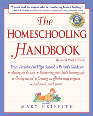 The Homeschooling Handbook: From Preschool to High School, A Parent's Guide to: Making the Decision; Discovering your child's learning style; Getting Started; Creating an Effective - eBook  -