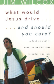 What Would Jesus Drive and Should You Care? A Look at What It Means to Be Christian in Today's Culture  -     By: Jim Wilcox