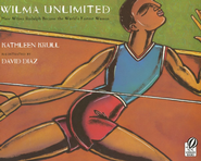 Wilma Unlimited: How Wilma Rudolph Became the World's  Fastest Woman  -     By: Kathleen Krull