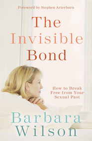 The Invisible Bond: How to Break Free from Your Sexual Past - eBook  -     By: Barbara Wilson