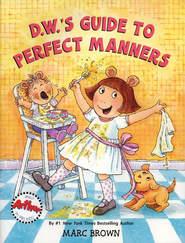 D. W.'s Guide to Perfect Manners, Hardcover   -              By: Marc Brown