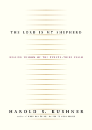 The Lord Is My Shepherd: Healing Wisdom of the Twenty-third Psalm - eBook  -     By: Harold S. Kushner
