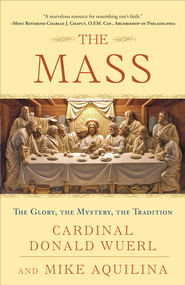 The Mass: The Glory, the Mystery, the Tradition - eBook  -     By: Donald W. Wuerl, Mike Aquilina