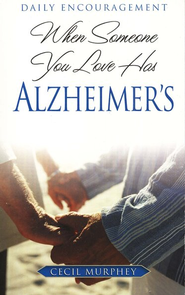 When Someone You Love Has Alzheimer's  -     By: Cecil Murphey