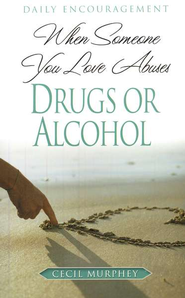 When Someone You Love Abuses Drugs or Alcohol   -     By: Cecil Murphey