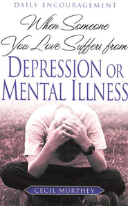When Someone You Love Suffers from Depression or Mental Illness  -     By: Cecil Murphey