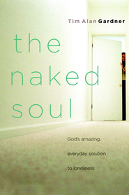 The Naked Soul: God's Amazing, Everyday Solution to Loneliness - eBook  -     By: Tim Alan Gardner