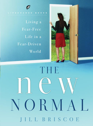 The New Normal: Living a Fear-Free Life in a Fear-Driven World - eBook  -     By: Jill Briscoe