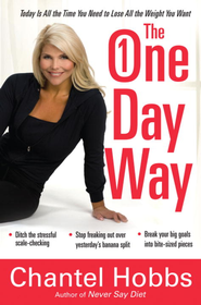 The One-Day Way: Today Is All the Time You Need to Lose All the Weight You Want - eBook  -     By: Chantel Hobbs