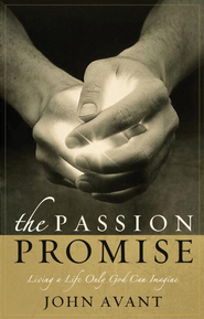 The Passion Promise: Living a Life Only God Can Imagine - eBook  -     By: John Avant