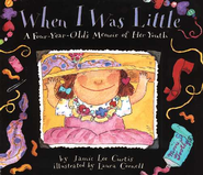 When I Was Little: A Four-Year-Old's Memoir of Her Youth  -     By: Jamie Lee Curtis     Illustrated By: Laura Cornell