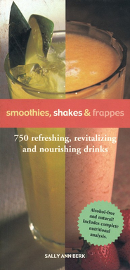 Smoothies, Shakes & Frappes: 750 Refreshing, Revitalizing, and Nourishing Drinks  -     By: Sally Ann Berk