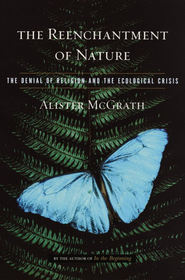 The Reenchantment of Nature: The Denial of Religion and the Ecological Crisis - eBook  -     By: Alister McGrath