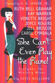 She Can't Even Play the Piano: Insights for Ministry Wives  -     Edited By: Joyce Williams     By: Compiled by Joyce Williams