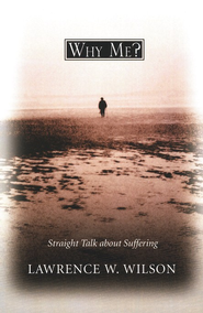 Why Me?: Straight Talk About Suffering  -     By: Lawrence W. Wilson