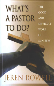 What's A Pastor to Do?: The Good and Difficult Work of Ministry  -     By: Jeren Rowell