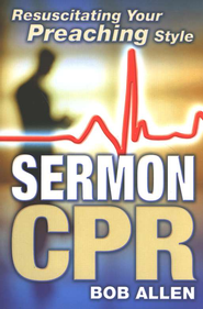Sermon CPR: Resuscitating Your Preaching Style  -     By: Bob Allen