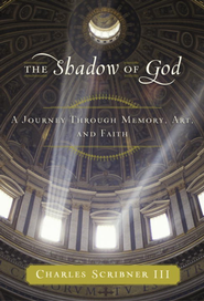 The Shadow of God: A Journey Through Memory, Art, and Faith - eBook  -     By: Charles Scribner