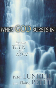 When God Bursts In: Revival Then and Now  -     By: Elaine Pettit, Peter Lundell
