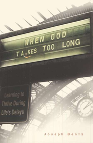 When God Takes Too Long: Learning to Thrive During Life's Delays  -     By: Joseph Bentz