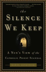 The Silence We Keep: A Nun's View of the Catholic Priest Scandal - eBook  -     By: Karol Jackowski