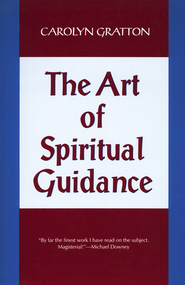Art of Spiritual Guidance: A Contemporary Approach to Growing in the Spirit   -     By: Carolyn Gratton