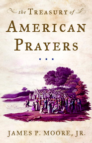 The Treasury of American Prayers - eBook  -     By: James P. Moore Jr.