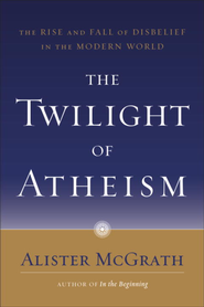 The Twilight of Atheism: The Rise and Fall of Disbelief in the Modern World - eBook  -     By: Alister E. McGrath