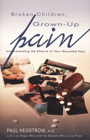 Broken Children, Grown-up Pain: Understanding the Effects of Your Wounded Past  -     By: Paul Hegstrom