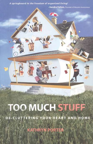 Too Much Stuff: De-Cluttering Your Heart and Home  -     By: Kathryn Porter