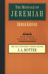 The Message of Jeremiah: The Bible Speaks Today [BST]   -     Edited By: J.A. Motyer     By: Derek Kidner