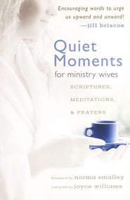 Quiet Moments for Ministry Wives: Scriptures, Meditations, and Prayers  -     By: Joyce Williams