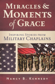 Miracles & Moments of Grace: Inspiring Stories from Military Chaplains  -     By: Nancy B. Kennedy