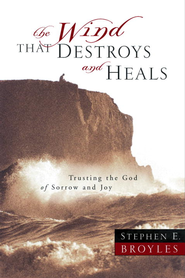 The Wind That Destroys and Heals: Trusting the God of Sorrow and Joy - eBook  -     By: Stephen Broyles
